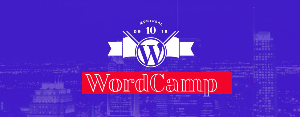 WordCamp MTL 2018 Roundup