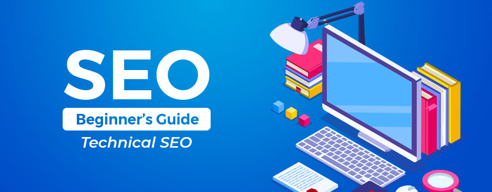 Technical SEO, a Beginner's Guide