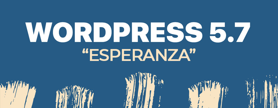 "WordPress 5.7 ""Esperanza"" is here!"
